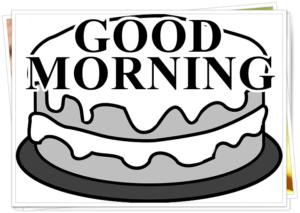 GOOD MORNINGの文字がのっているケーキ